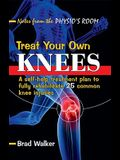 Treat Your Own Knees: A Self-Help Treatment Plan to Fully Rehabilitate 26 Common Knee Injuries and Conditions