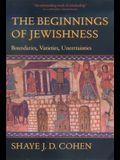 The Beginnings of Jewishness, 31: Boundaries, Varieties, Uncertainties