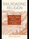 Railroading Religion: Mormons, Tourists, and the Corporate Spirit of the West