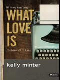 What Love Is - Bible Study Book: The Letters of 1, 2, 3 John