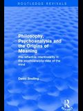 Revival: Philosophy, Psychoanalysis and the Origins of Meaning (2001): Pre-Reflective Intentionality in the Psychoanalytic View