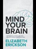 Mind Your Brain: Optimizing Your Life And Health Using Essential Oils