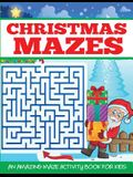 Christmas Mazes: An Amazing Maze Activity Book for Kids