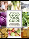 The Essential Good Food Guide: The Complete Resource for Buying and Using Whole Grains and Specialty Flours, Heirloom Fruit and Vegetables, Meat and
