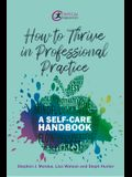 How to Thrive in Professional Practice: A Self-care Handbook