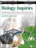 Biology Inquiries: Standards-Based Labs, Assessments, and Discussion Lessons