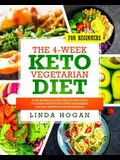 The 4-Week Keto Vegetarian Diet for Beginners: Your Ultimate 30-Day Step-By-Step Guide to Losing Weight and Living an Amazing Healthy Lifestyle for Ve