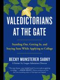 Valedictorians at the Gate: Standing Out, Getting In, and Staying Sane While Applying to College