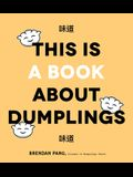 The Art of Dumplings: Everything You Need to Craft Delicious Pot Stickers, Bao, Wontons and More