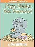 Pigs Make Me Sneeze! (an Elephant and Piggie Book)