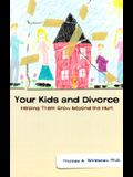 Your Kids and Divorce: Helping Them Grow Beyond the Hurt