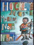 Hockey Morning Noon and Night