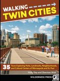 Walking Twin Cities: 35 Tours Exploring Parks, Landmarks, Neighborhoods, and Cultural Centers of Minneapolis and St. Paul