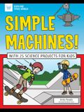 Simple Machines!: With 25 Science Projects for Kids