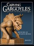 Carving Gargoyles, Grotesques, and Other Creatures of Myth: History, Lore, and 12 Artistic Patterns