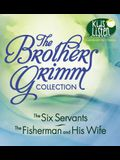 The Brothers Grimm Collection: The Six Servants, the Fisherman and His Wife