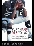Play Hard, Die Young: Football Dementia, Depression, and Death