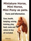Miniature Horse, Mini Horse, Mini Pony as Pets. Facts and Information. Miniature Horses Care, Health, Keeping, Raising, Training, Play, Food, Costs an