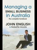Managing a Small Business in Australia: The Complete Handbook