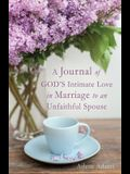 A Journal of GOD'S Intimate Love in Marriage to an Unfaithful Spouse