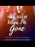 You'll Miss Me When I'm Gone Lib/E