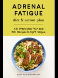 Adrenal Fatigue Diet & Action Plan: A 5-Week Meal Plan and 50+ Recipes to Fight Fatigue
