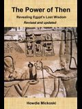 The Power of Then: Revealing Egypt's Lost Wisdom- Revised and Updated