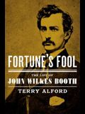 Fortune's Fool: The Life of John Wilkes Booth