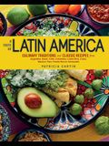 A Taste of Latin America: Culinary Traditions and Classic Recipes from Argentina, Brazil, Chile, Colombia, Costa Rica, Cuba, Mexico, Peru, Puert