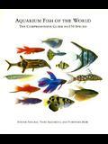 Aquarium Fish of the World: The Comprehensive Guide to 800 Species