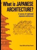 What is Japanese Architecture?: A Survey of Traditional Japanese Architecture
