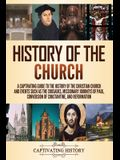 History of the Church: A Captivating Guide to the History of the Christian Church and Events Such as the Crusades, Missionary Journeys of Pau