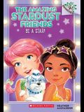 Be a Star!: A Branches Book (the Amazing Stardust Friends #2), 2