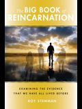 The Big Book of Reincarnation: Examining the Evidence that We Have All Lived Before