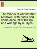 The Works of Christopher Marlowe, with Notes and Some Account of His Life and Writings by A. Dyce. Vol. III.