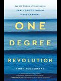 One Degree Revolution: How the Wisdom of Yoga Inspires Small Shifts That Lead to Big Changes