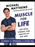 Muscle for Life: The Foods You Like, the Workouts You Love, and the Body You Want . . . at Any Age