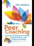 Peer Coaching: To Enrich Professional Practice, School Culture, and Student Learning