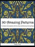 90 Amazing Patterns: An Adult Coloring Book with Fun, Easy and Relaxing Coloring Pages