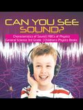 Can You See Sound? - Characteristics of Sound - ABCs of Physics - General Science 3rd Grade - Children's Physics Books