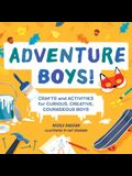 Adventure Boys!: Crafts and Activities for Curious, Creative, Courageous Boys