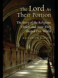 Lord as Their Portion: The Story of the Religious Orders and How They Shaped Our World