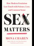 Sex Matters: How Modern Feminism Lost Touch with Science, Love, and Common Sense