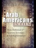 Arab Americans in Film: From Hollywood and Egyptian Stereotypes to Self-Representation