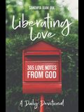 Liberating Love Daily Devotional: 365 Love Notes from God
