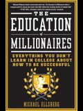 The Education of Millionaires: Everything You Won't Learn in College about How to Be Successful