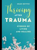 Thriving After Trauma: Stories of Living and Healing