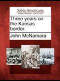 Three Years on the Kansas Border.