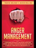 Anger Management: A Comprehensive and Practical Guide on How to Master Your Emotions, Take Control of Your Anger and Develop Self-Discip