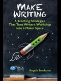 Make Writing: 5 Teaching Strategies That Turn Writer's Workshop Into a Maker Space